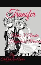 Transfer (Natsu X reader) musical  by ThisGirlLovesNatsu