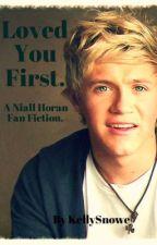 Loved You First : A Niall Horan fan fiction by kellysnowe