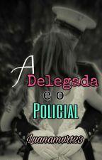 A Delegada E O Policial. (Completa) by Luanamvr123