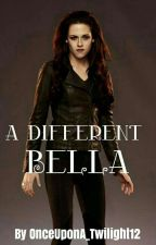 A Different Bella by OnceUponA_Twilight12