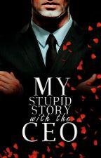 My Stupid Story With The CEO by lumierutsuki