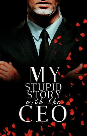 My Stupid Story With The CEO