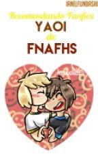 Recomendaciones de Fanfics Yaoi de FNAFHS by -Lxver
