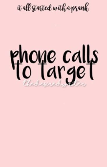 Phone Calls To Target by TheDesiredWriter