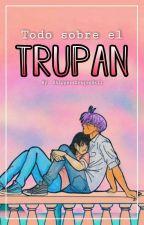 Trupan- La Verdad Tras El Trupan  by Toph721