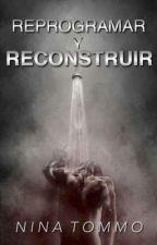 Reprogramar y Reconstruir  [EN EDICIÓN] by MorganaGreengrass