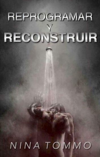 Reprogramar y Reconstruir