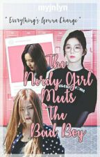 The Nerdy Girl Meets The Badboy ( On Going ) by myjnlyn