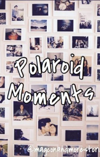 Polaroid Moments [COMPLETE]