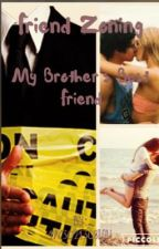 Friend Zoning My Brother's Best Friend by 1963021308lou