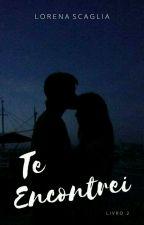 Te Encontrei - Livro 2 by LoScaglia