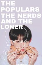 The populars, The Nerds, and The loner [COMPLETED] by tttaevwj_