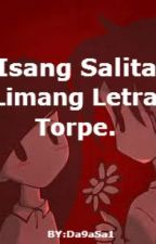 Isang Salita,Limang Letra,Torpe  [ COMPLETED ] by MiserableMan