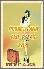 Probinsyana ako! Palag ka? by Jollygurl