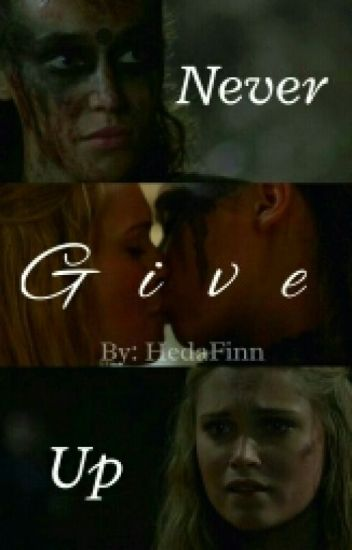 Never Give Up » A Clexa Fanfiction