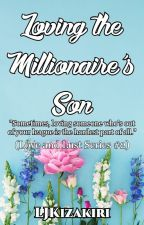 Loving A Millionaire's Son (Love and Lust Series #2) by Roxas_KingdomHearts