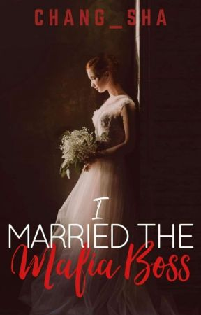 I MARRIED THE MAFIA BOSS by chang_sha