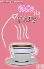 Baso ng kape (short story) by Iheartsoy