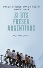 Si Bangtan Boys fuesen argentinos.[Gay] by ur_fucking_senpai