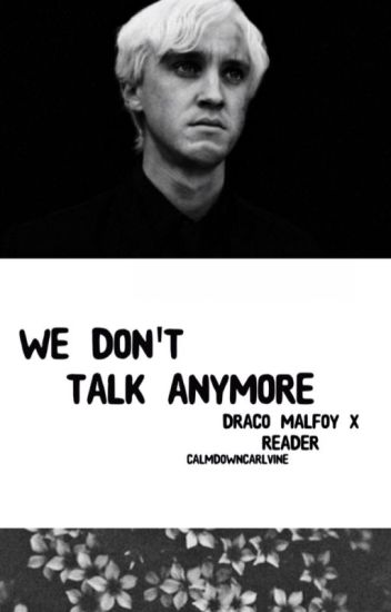 We Don't Talk Anymore; DracoxReader