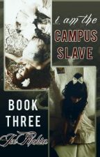 I'm the Campus Slave {Book 3}{Hiatus} by LadyKatipunera