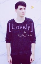 [lovely](DANIEL HOWELLxREADER) by jk_its_frankie