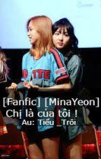 [Fanfic] [MinaYeon] Chị là của tôi ! by TrnLBo1
