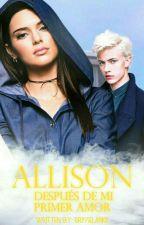Allyson: Después de mi primer amor [02] by Brisselankk