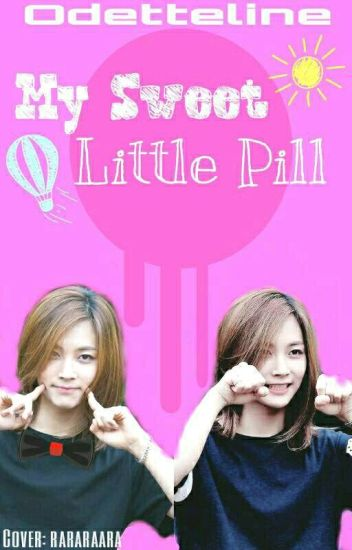 My Sweet Little Pill [SLOW UP]