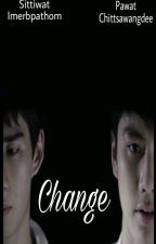 Change [OHMTOEY FANFICTION/GTHAI] by Nursalsabiil
