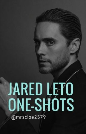 Jared Leto One Shots // {REQUESTS OPEN} by mrscloe2579