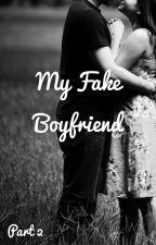 My Fake Boyfriend pt.2 by OliviaPenaGarcia