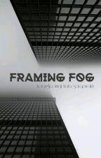 FRAMING FOG by sayapwaktu