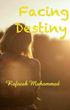 Facing Destiny  by RafeeahMuhammad