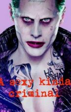 A sexy kinda criminal (joker fanfic) by renaimemories2000
