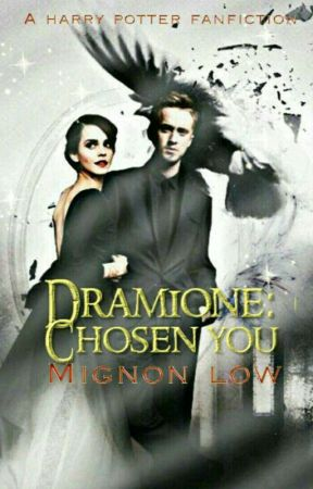 Dramione: Chosen You (EDITING) by MignonIsAwesome37