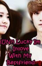 UNLucky Im Inlove With My BestFriend by MissKiNa