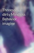 Threesom a dirty Mindless Behavior imagine by DezzieBlackSnape