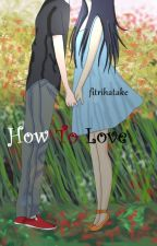 How To Love |SasuHina| by FitriiHatake