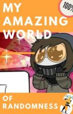 My Amazing World Of Randomness | Book 3!!! | My Reign of terror will never end by Red_the_potato