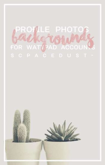 6b5d3029d87 Profile photos and backgrounds????[completed✓] - ⌈ ✧ ⌋ - Wattpad