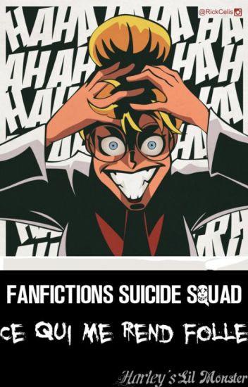 Fanfictions Suicide Squad: Ce qui me Rend Folle
