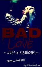 BAD LOVE ●JARLEY● DÜZENLENİYOR  by psikopat_yazar66