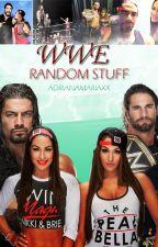 WWE *Random Stuff * by AdrianaMariaXx
