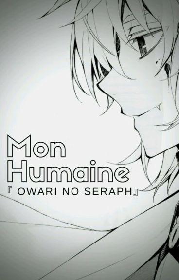 Mon Humaine 『 Owari No Seraph 』