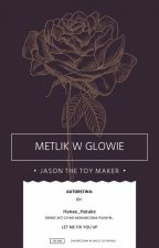 Mętlik W Głowie |Jason The Toy Maker| by Hanae_Hatake