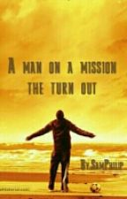 A Man On A Mission: The Way It turned Out by SamPhilip0