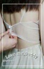 Love me, Daddy (2) [H.S.] 18+ by AgnesSta