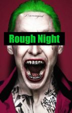 Rough Night (Joker X Reader) by JessicaCollier992
