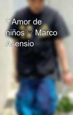 ♡Amor de niños ♡ Marco Asensio by Naneta21